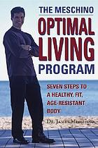 The Meschino optimal living program : seven steps to a healthy, fit, age-resistant body