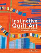 Instinctive quilt art : fusing techniques and design