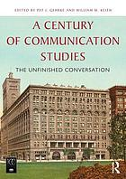 A Century of Communication Studies : The Unfinished Conversation