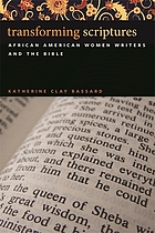 Transforming scriptures : African American women writers and the Bible