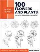 Draw like an artist : 100 flowers and plants : step-by-step realistic line drawing : a sketchbook for aspiring artists and designers