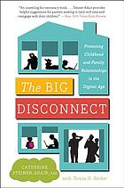 The big disconnect : protecting childhood and family relationships in the digital age