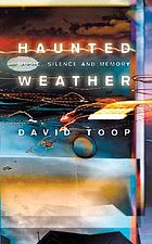 Haunted weather : music, silence, and memory