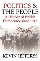 Politics and the people : a history of British democracy since 1918