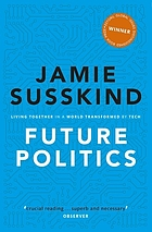 Future politics : living together in a world transformed by tech