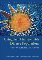 Using art therapy with diverse populations : crossing cultures and abilities