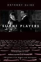 A biographical and autobiographical study of 100 silent film actors and actresses