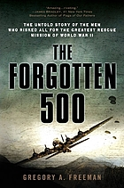 The forgotten 500 : the untold story of the men who risked all for the greatest rescue mission of World War II