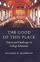 The good of this place : values and challenges in college education