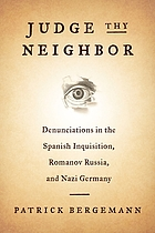 Judge thy neighbor : denunciations in the Spanish Inquisition, Romanov Russia, and Nazi Germany