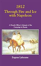 1812, through fire and ice with Napoleon : a French officer's memoir of the campaign in Russia