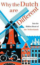 Why the Dutch are different : a journey into the hidden heart of the Netherlands