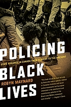 Policing black lives : state violence in Canada from slavery to the present