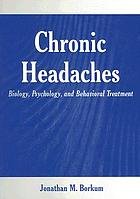 Chronic headaches : biology, psychology, and behavioral treatment