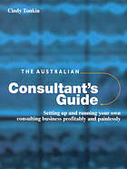 The Australian consultant's guide : setting up and running your own consulting business profitably and painlessly
