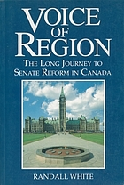 Voice of region : the long journey to Senate reform in Canada