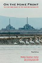 On the home front : the cold war legacy of the Hanford nuclear site
