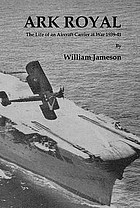 Ark Royal : the Life on an Aircraft Carrier at War 1939-41.