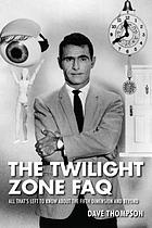The Twilight zone FAQ : all that's left to know about the fifth dimension and beyond