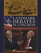 Landmark debates in Congress : from the Declaration of independence to the war in Iraq