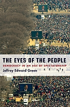 The eyes of the people : democracy in an age of spectatorship