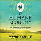 The humane economy : how innovators and enlightened consumers are transforming the lives of animals