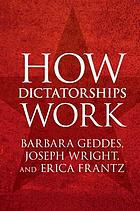 How dictatorships work : power, personalization, and collapse