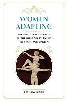 Women adapting : bringing three serials of the roaring twenties to stage and screen