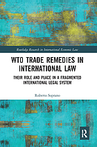 WTO trade remedies in international law : their role and place in a fragmented international legal system