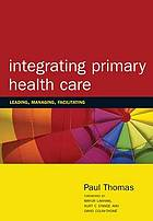 Integrating primary health care : leading, managing, facilitating