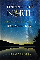 Finding true North : a history of one small corner of the Adirondacks