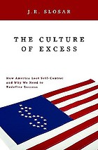 The culture of excess : how America lost self-control and why we need to redefine success