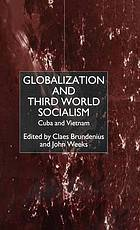 Globalization and third world socialism : Cuba and Vietnam