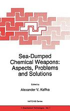 Sea-dumped chemical weapons : aspects, problems, and solutions