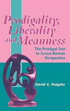 Prodigality, liberality and meanness in the parable of the prodigal son : a Greco-Roman perspective on Luke 15. 11-32. 117