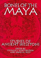 Bones of the Maya : studies of ancient skeletons