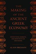 The making of the ancient Greek economy : institutions, markets, and growth in the city-states