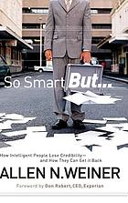 So smart but-- : how intelligent people lose credibility-- and how they can get it back