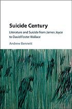 Suicide century : literature and suicide from James Joyce to David Foster Wallace