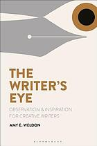 The writer's eye : observation and inspiration for creative writers