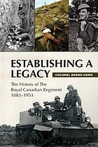 Establishing a legacy : the history of the Royal Canadian Regiment, 1881-1953