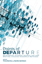 Points of Departure : Rethinking Student Source Use and Writing Studies Research Methods.