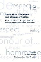 Dialectics, dialogue and argumentation : an examination of Douglas Walton's theories of reasoning and argument