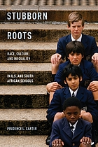 Stubborn roots : race, culture, and inequality in U.S. and South African schools