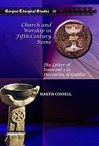 Church and worship in fifth-century Rome : the letter of Innocent 1 to Decentius of Gubbio.