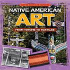 Native American art : from totems to textiles
