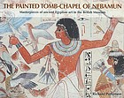 The painted tomb-chapel of Nebamun : [masterpieces of ancient Egyptian art in the British Museum]