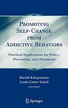 Promoting self-change from addictive behaviors : practical implications for policy, prevention, and treatment