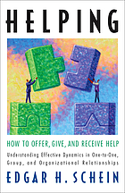 Helping : how to offer, give, and receive help : understanding effective dynamics in one-to-one, group, and organizational relationships