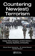 Countering new(est) terrorism : hostage-taking, kidnapping, and active violence : assessing, negotiating, and assaulting